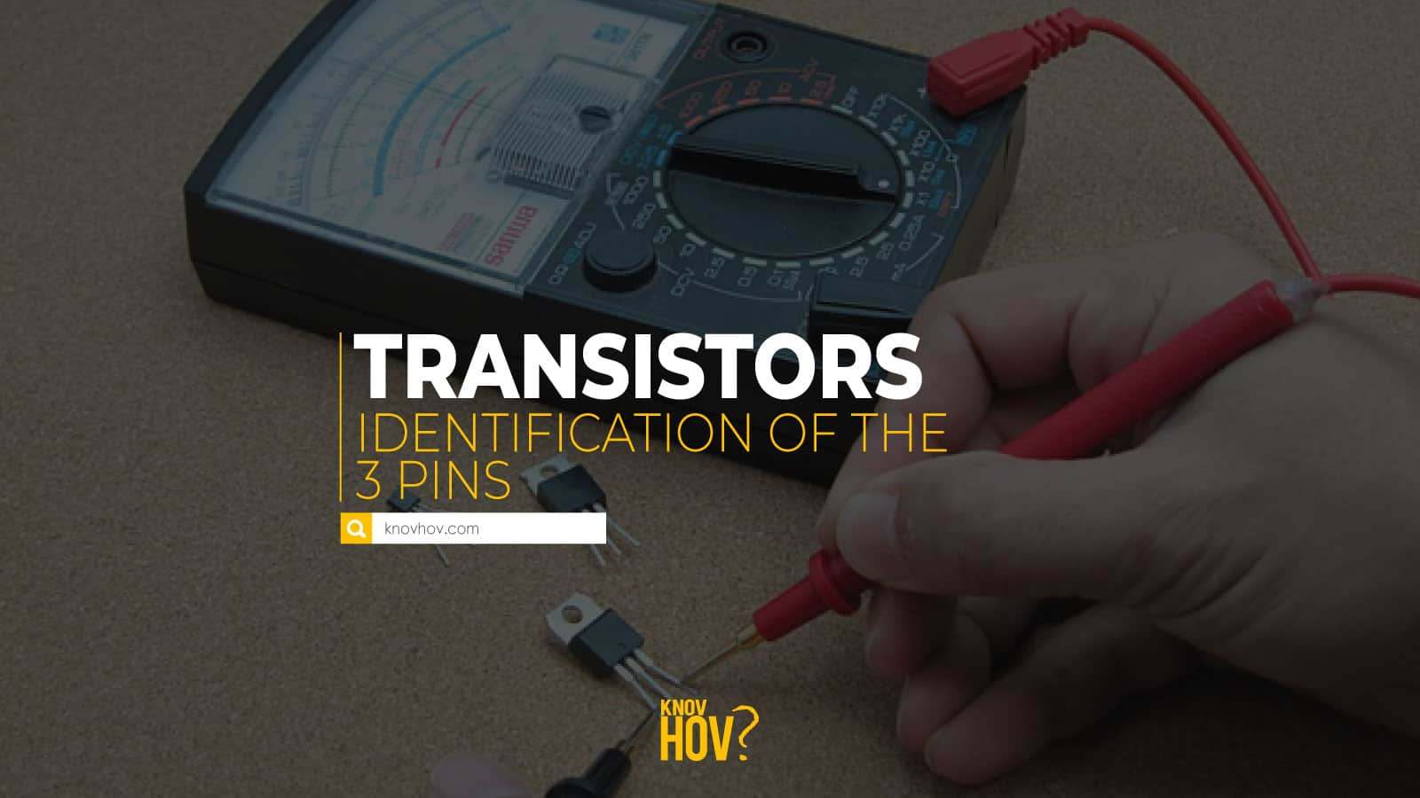 How to Identify the 3 Pins of a Transistor correctly: Transistor Testing Methods in Step-by-step